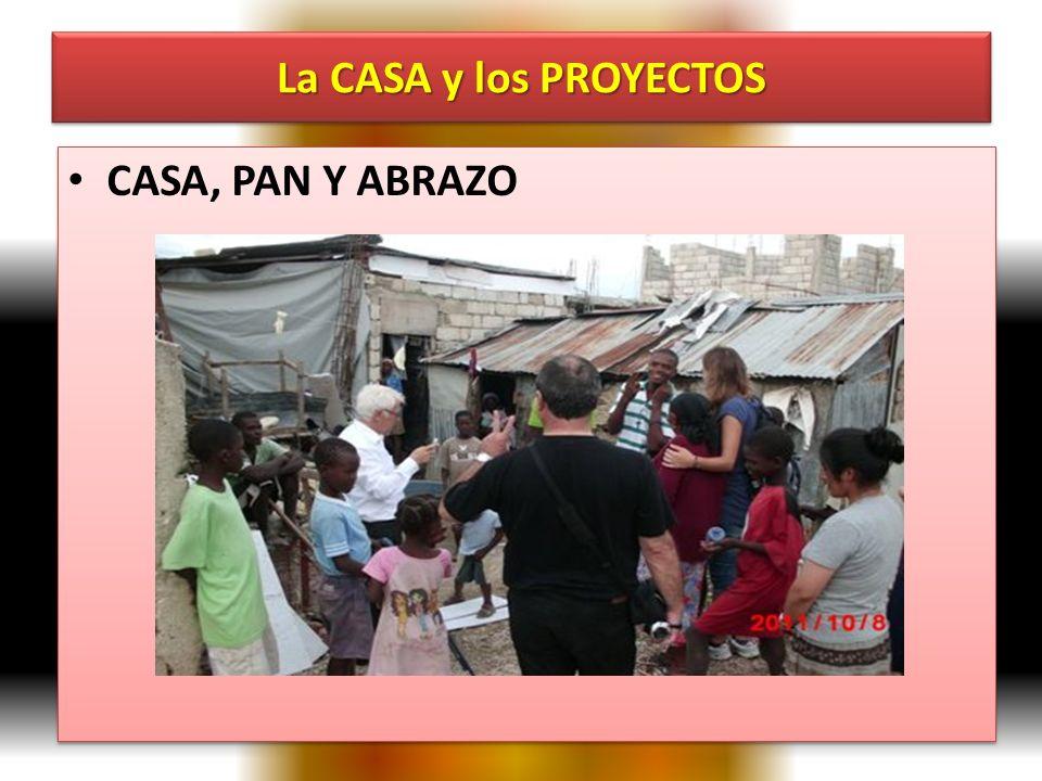 La CASA y los PROYECTOS CASA, PAN Y ABRAZO