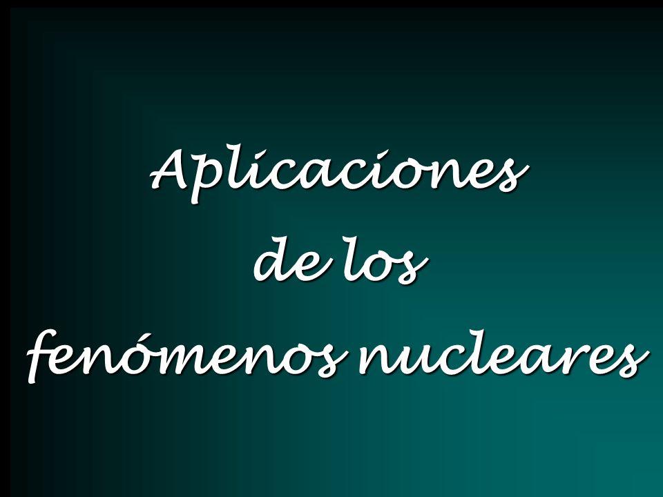 Aplicaciones de los fenómenos nucleares