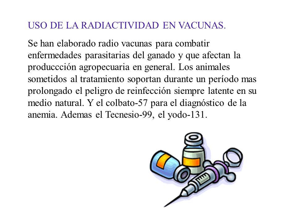 USO DE LA RADIACTIVIDAD EN VACUNAS.