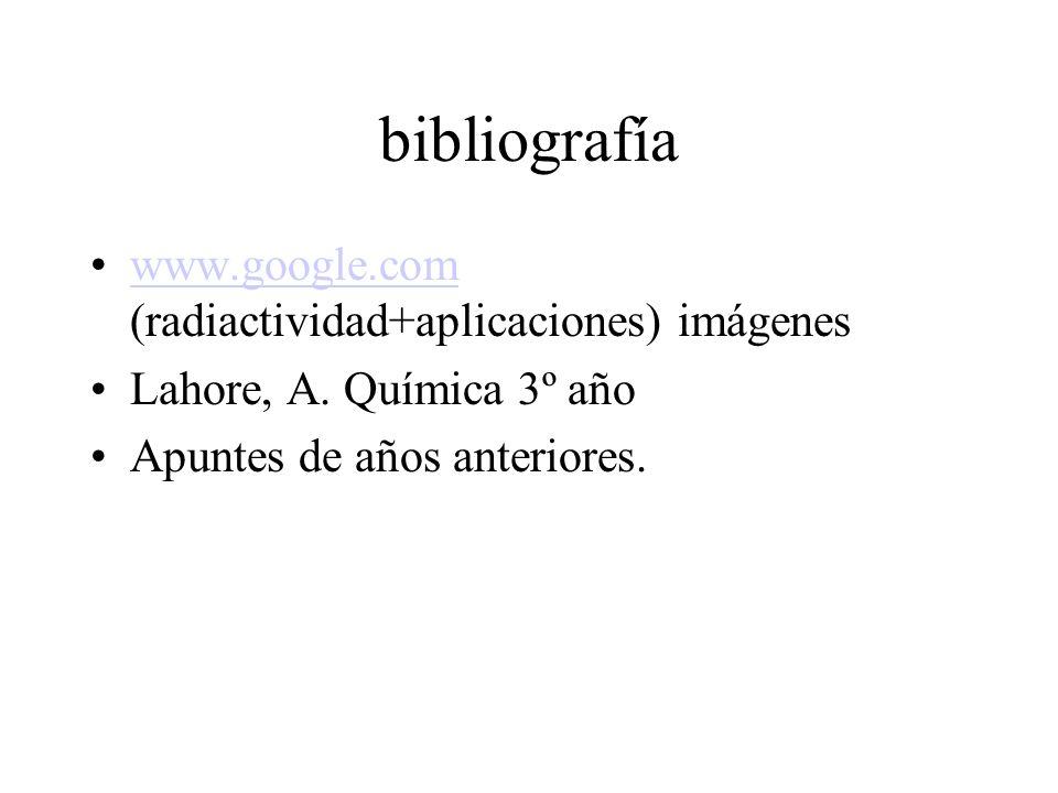 bibliografía www.google.com (radiactividad+aplicaciones) imágenes