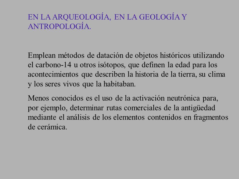 EN LA ARQUEOLOGÍA, EN LA GEOLOGÍA Y ANTROPOLOGÍA.