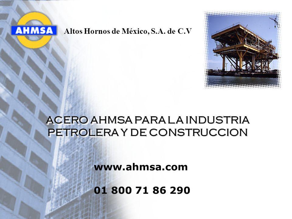 ACERO AHMSA PARA LA INDUSTRIA PETROLERA Y DE CONSTRUCCION