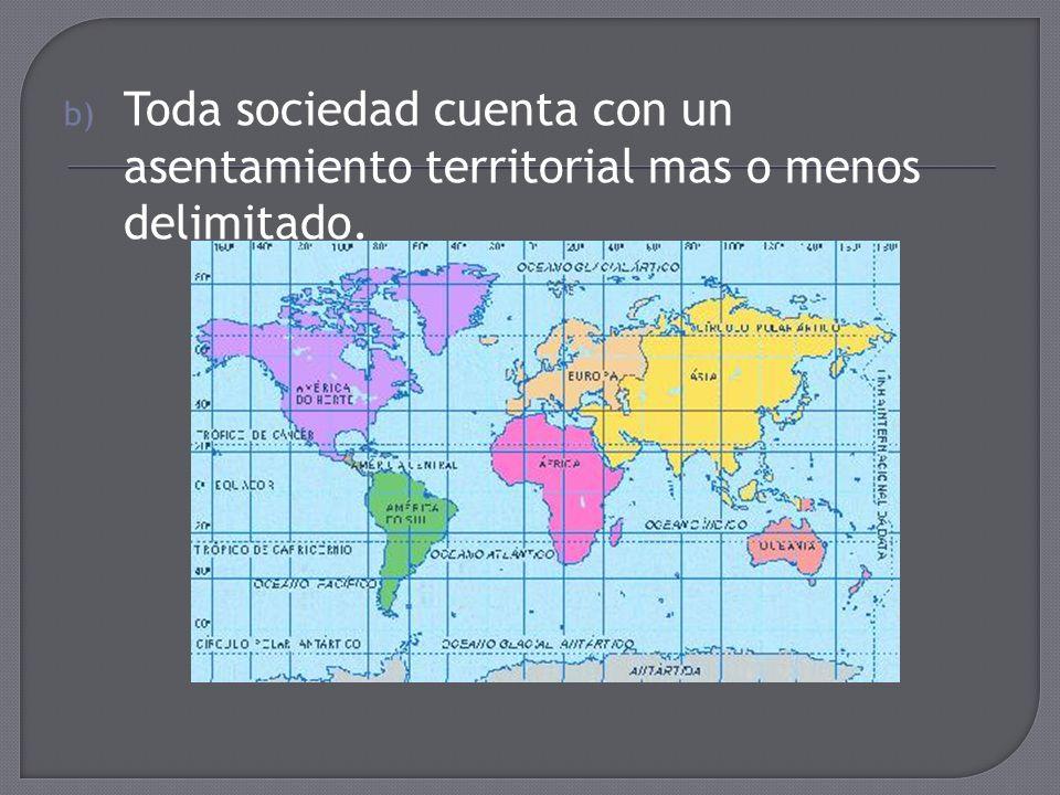 Toda sociedad cuenta con un asentamiento territorial mas o menos delimitado.