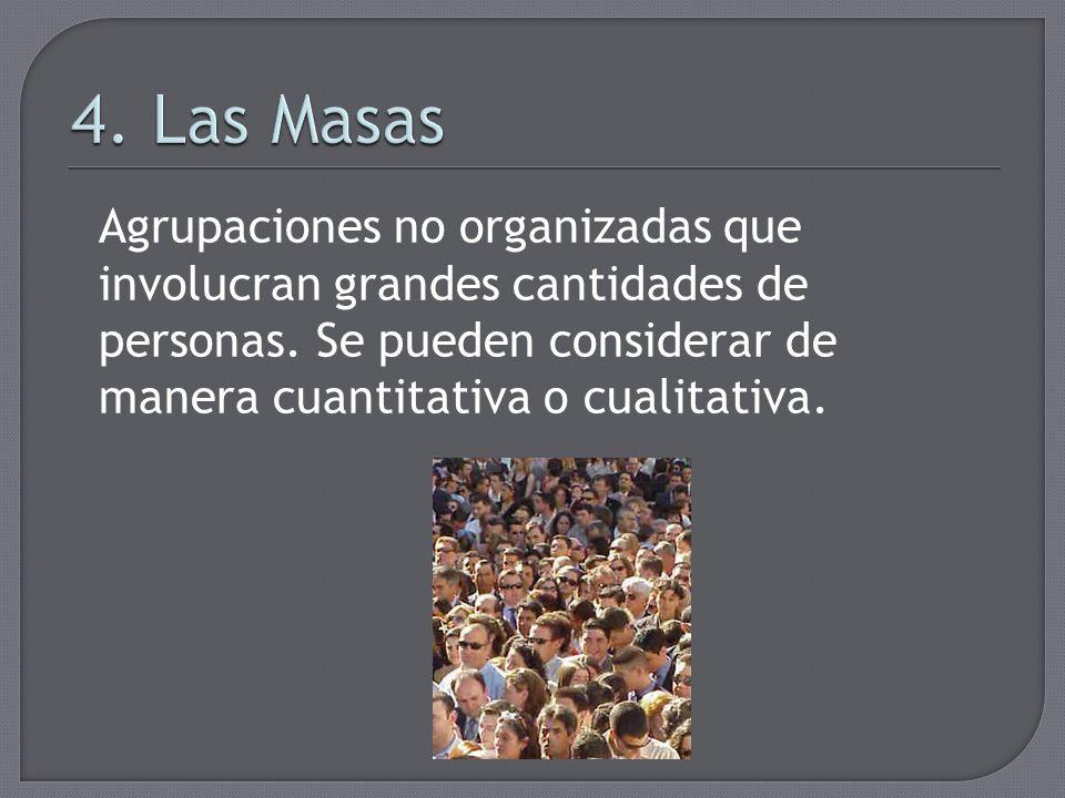 4. Las Masas Agrupaciones no organizadas que involucran grandes cantidades de personas.