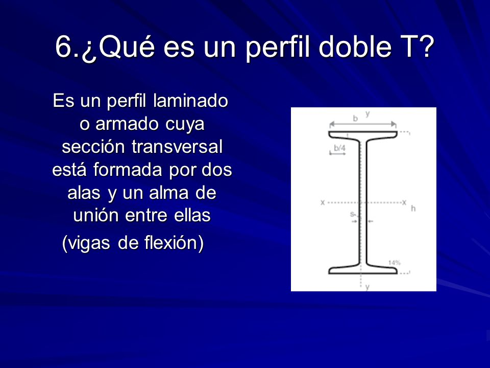 6.¿Qué es un perfil doble T