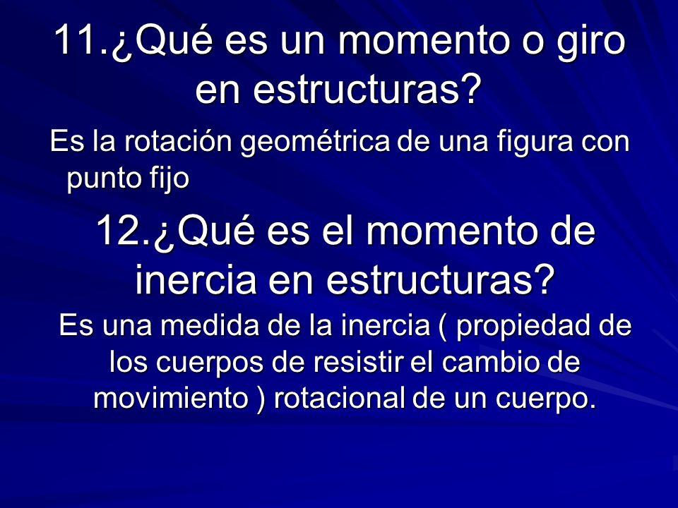 11.¿Qué es un momento o giro en estructuras