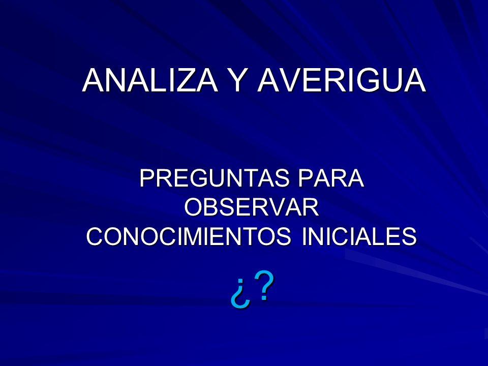 PREGUNTAS PARA OBSERVAR CONOCIMIENTOS INICIALES ¿