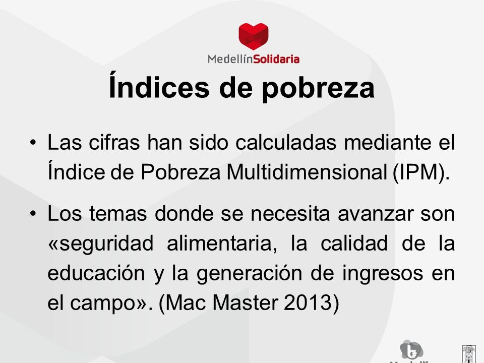 Índices de pobreza Las cifras han sido calculadas mediante el Índice de Pobreza Multidimensional (IPM).