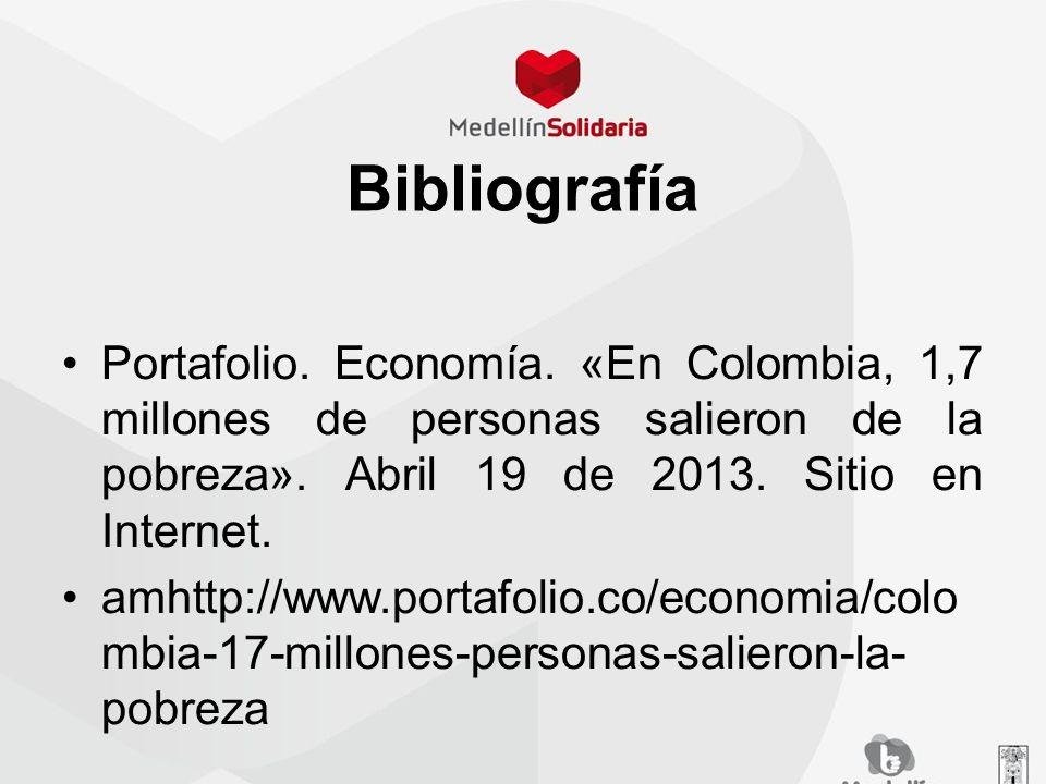 Bibliografía Portafolio. Economía. «En Colombia, 1,7 millones de personas salieron de la pobreza». Abril 19 de 2013. Sitio en Internet.