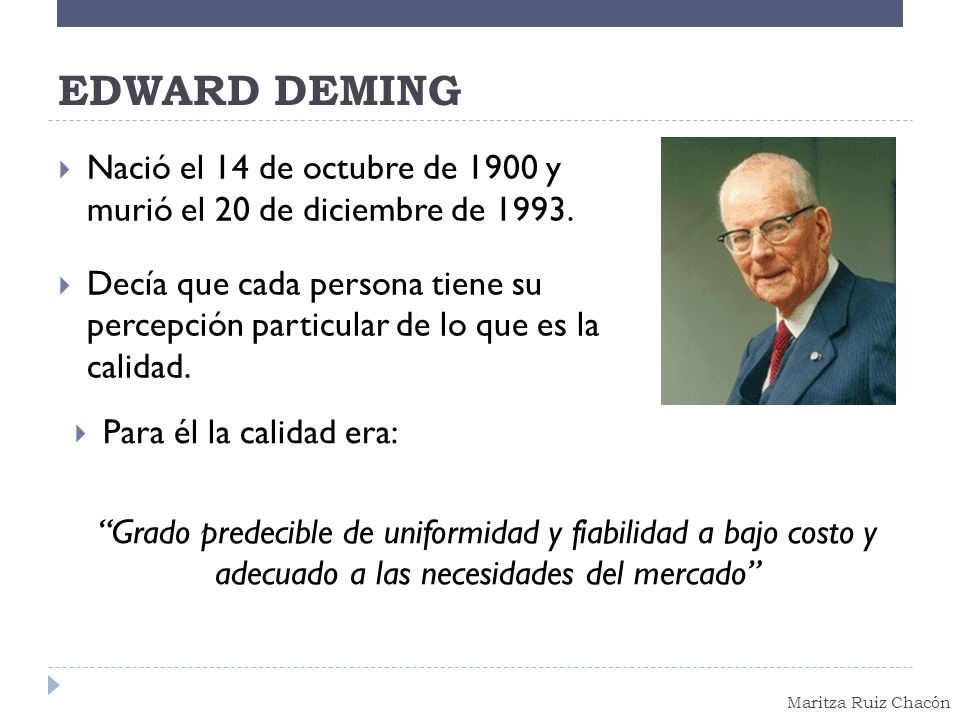 EDWARD DEMING Nació el 14 de octubre de 1900 y murió el 20 de diciembre de 1993.
