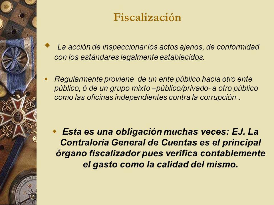 Fiscalización La acción de inspeccionar los actos ajenos, de conformidad con los estándares legalmente establecidos.
