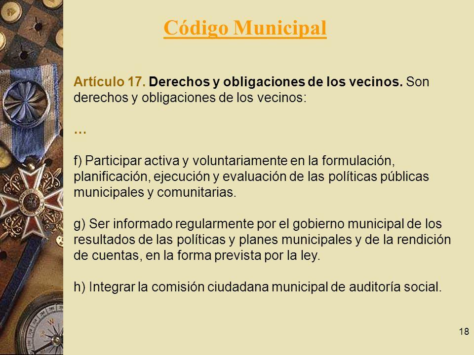 Código Municipal Artículo 17. Derechos y obligaciones de los vecinos. Son derechos y obligaciones de los vecinos: