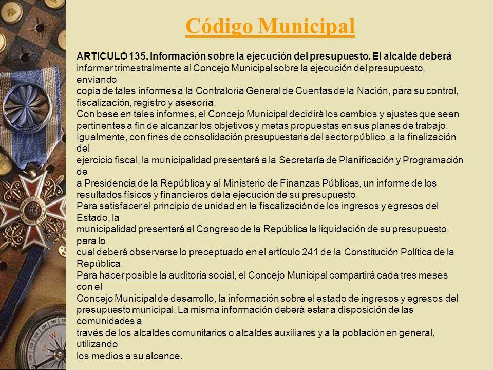 Código Municipal ARTICULO 135. Información sobre la ejecución del presupuesto. El alcalde deberá.