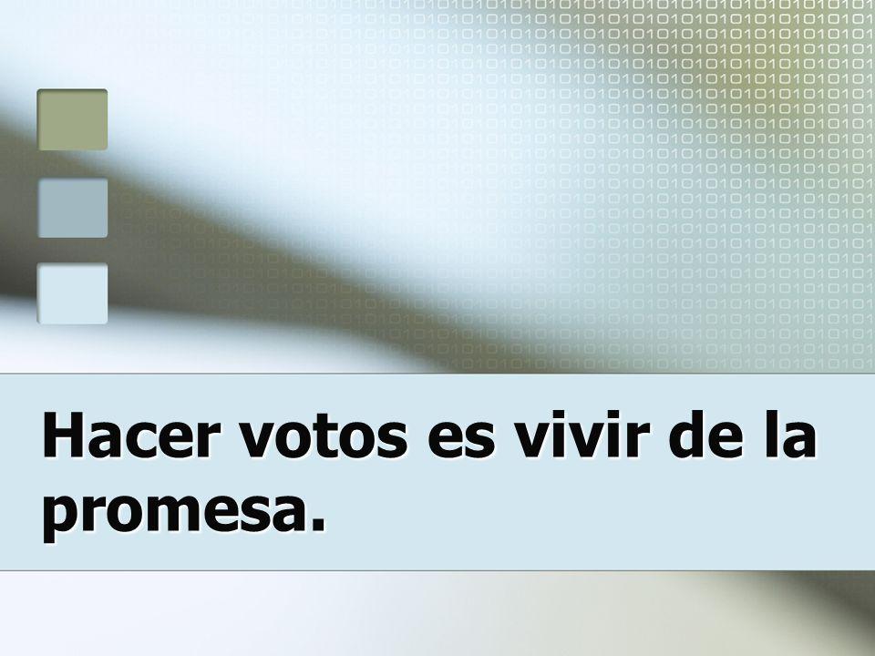 Hacer votos es vivir de la promesa.