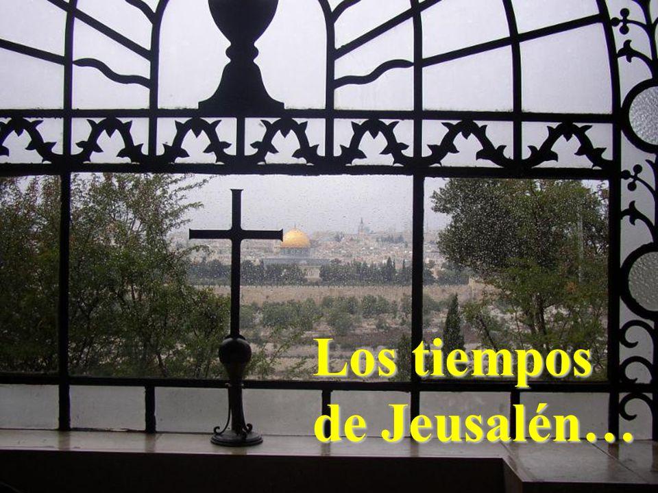 Los tiempos de Jeusalén…