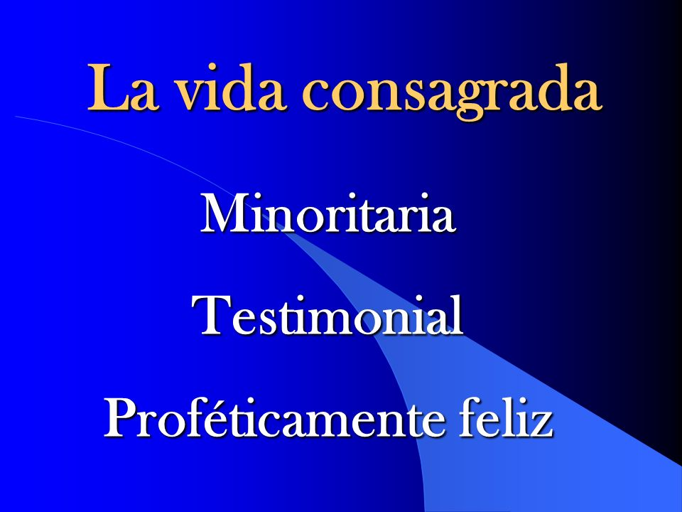 La vida consagrada Minoritaria Testimonial Proféticamente feliz