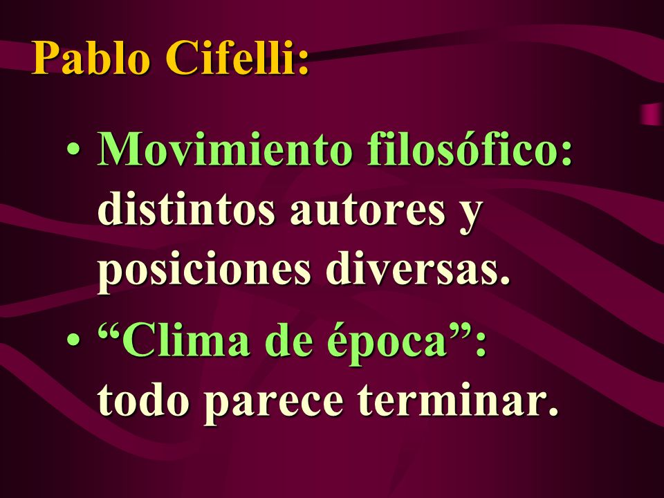 Pablo Cifelli: Movimiento filosófico: distintos autores y posiciones diversas.