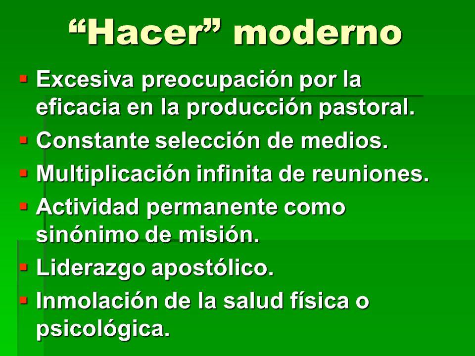 Hacer moderno Excesiva preocupación por la eficacia en la producción pastoral. Constante selección de medios.