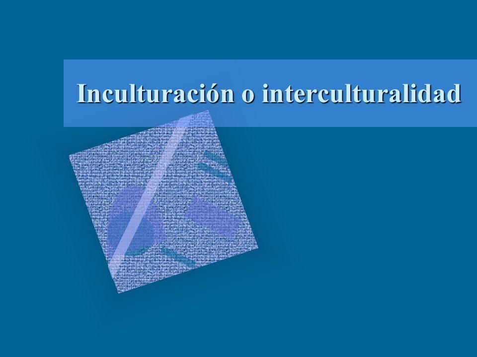 Inculturación o interculturalidad
