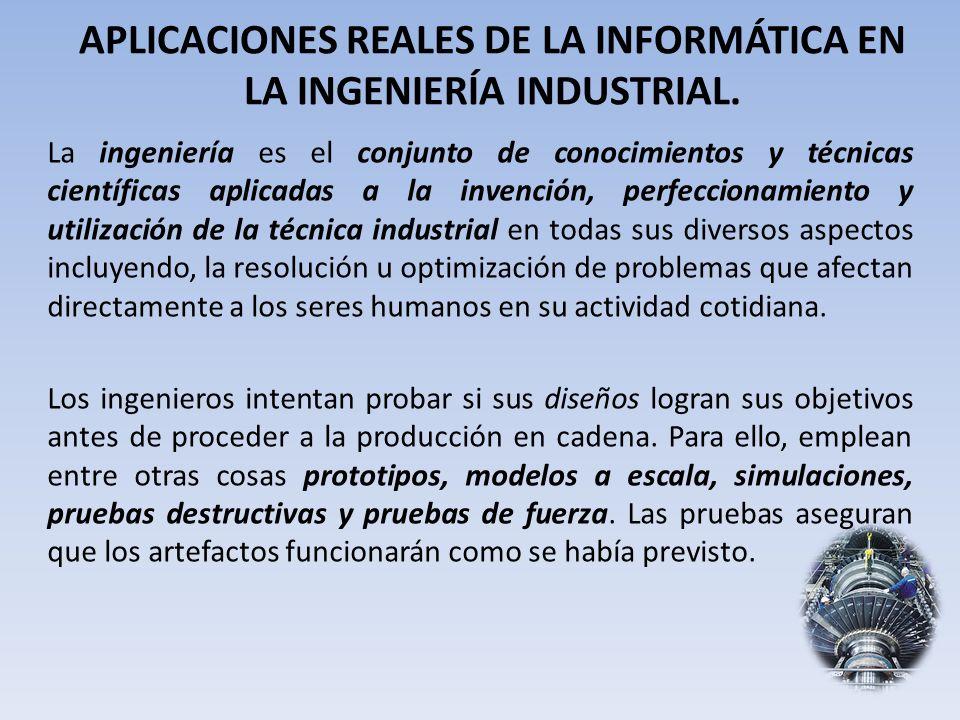 APLICACIONES REALES DE LA INFORMÁTICA EN LA INGENIERÍA INDUSTRIAL.