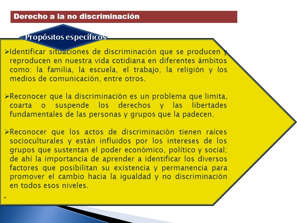 . Derecho a la no discriminación Propósitos específicos: