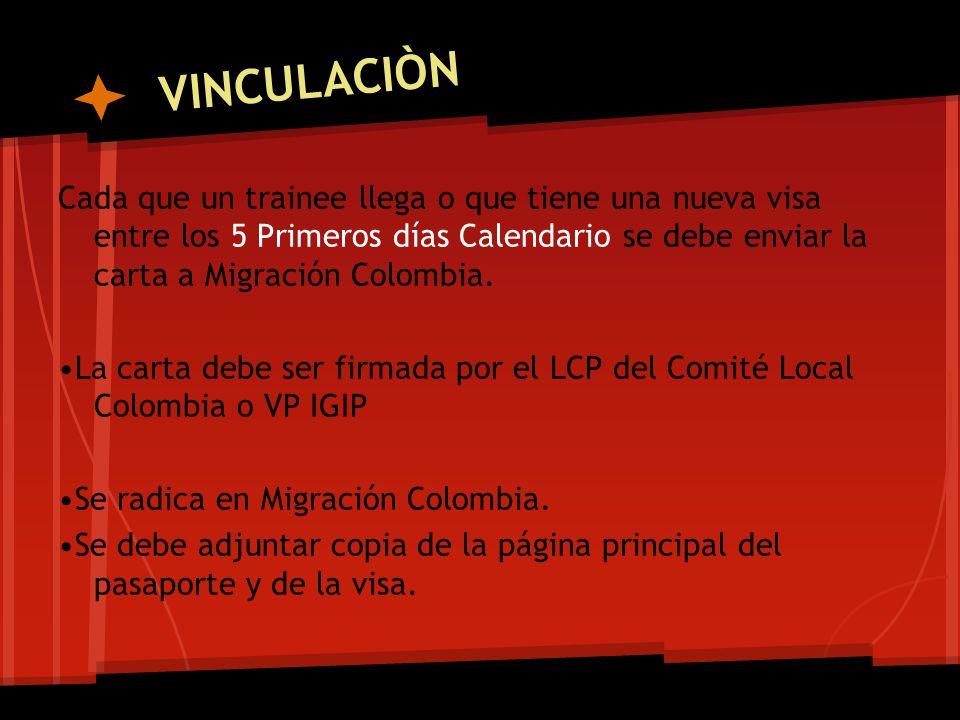 VINCULACIÒN Cada que un trainee llega o que tiene una nueva visa entre los 5 Primeros días Calendario se debe enviar la carta a Migración Colombia.
