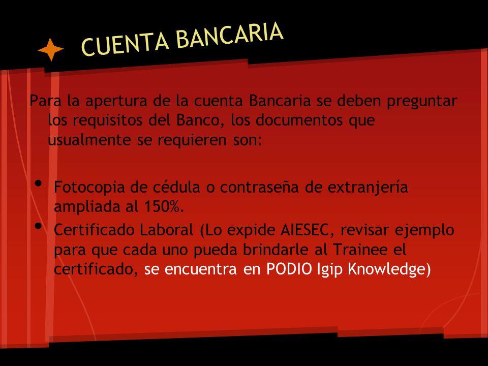 CUENTA BANCARIAPara la apertura de la cuenta Bancaria se deben preguntar los requisitos del Banco, los documentos que usualmente se requieren son: