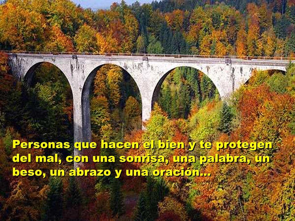 Personas que hacen el bien y te protegen del mal, con una sonrisa, una palabra, un beso, un abrazo y una oración...