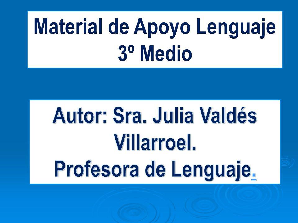 Material de Apoyo Lenguaje Autor: Sra. Julia Valdés Villarroel.