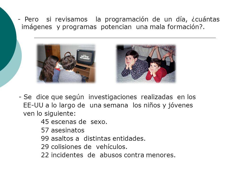 - Pero si revisamos la programación de un día, ¿cuántas imágenes y programas potencian una mala formación .