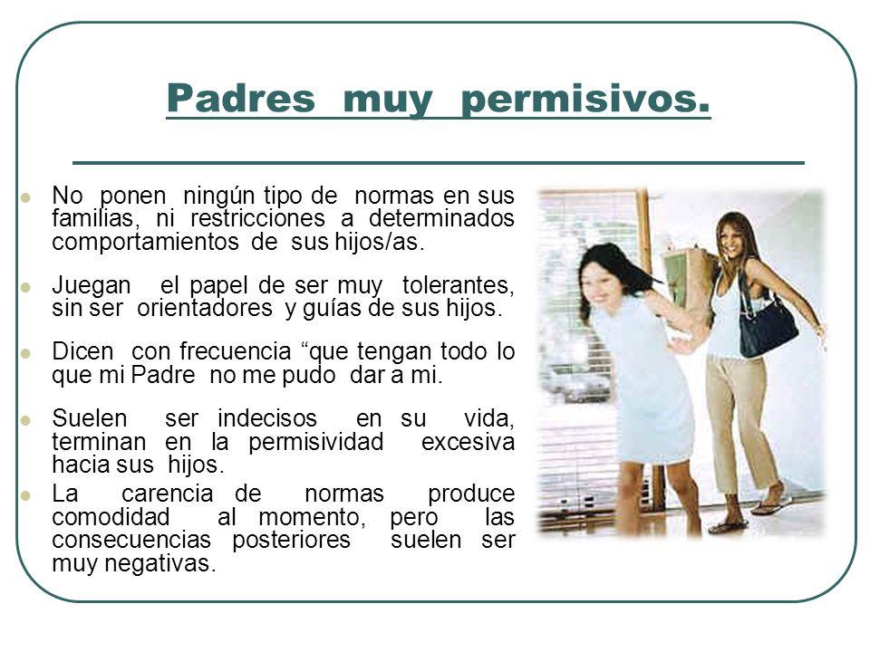 Padres muy permisivos. No ponen ningún tipo de normas en sus familias, ni restricciones a determinados comportamientos de sus hijos/as.