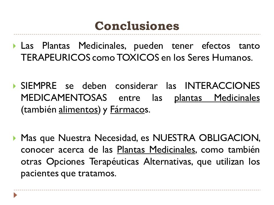 Conclusiones Las Plantas Medicinales, pueden tener efectos tanto TERAPEURICOS como TOXICOS en los Seres Humanos.