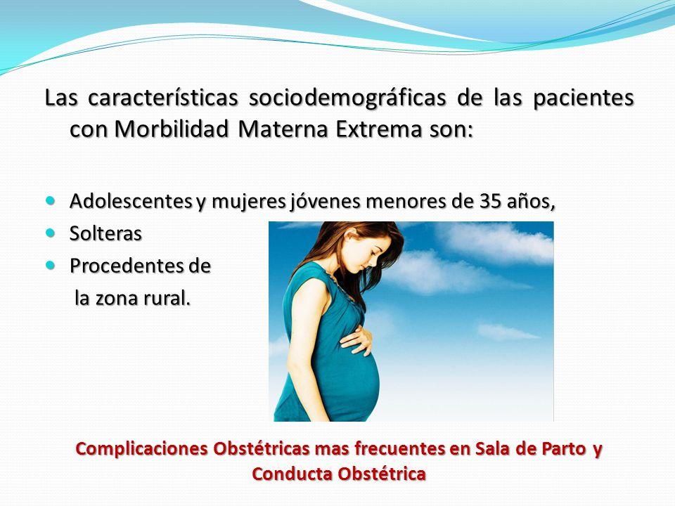 Las características sociodemográficas de las pacientes con Morbilidad Materna Extrema son: