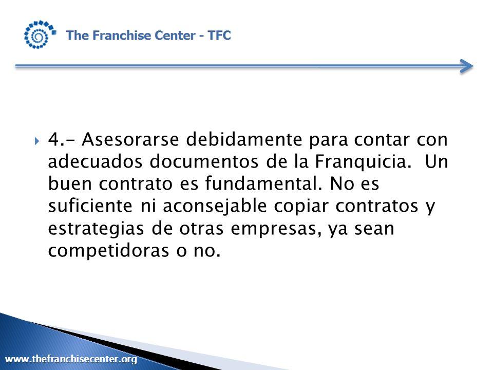 4.- Asesorarse debidamente para contar con adecuados documentos de la Franquicia. Un buen contrato es fundamental. No es suficiente ni aconsejable copiar contratos y estrategias de otras empresas, ya sean competidoras o no.