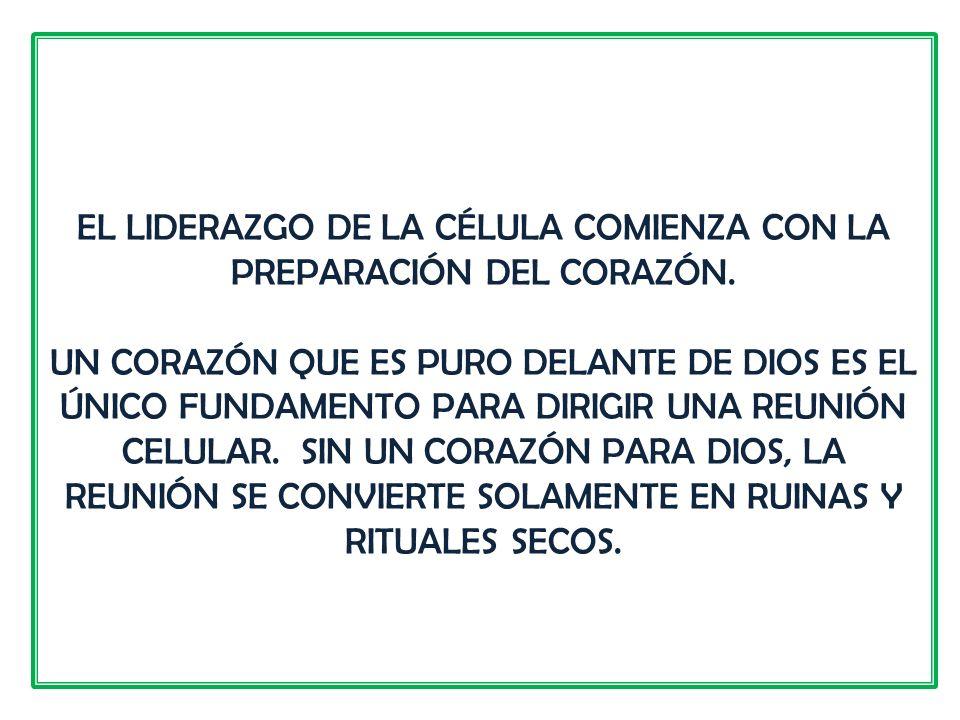 EL LIDERAZGO DE LA CÉLULA COMIENZA CON LA PREPARACIÓN DEL CORAZÓN