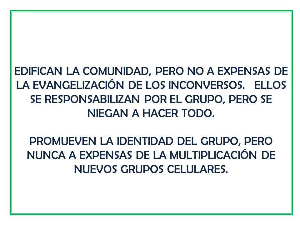 EDIFICAN LA COMUNIDAD, PERO NO A EXPENSAS DE LA EVANGELIZACIÓN DE LOS INCONVERSOS.