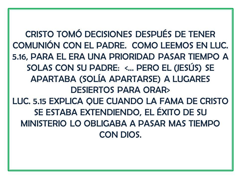 CRISTO TOMÓ DECISIONES DESPUÉS DE TENER COMUNIÓN CON EL PADRE