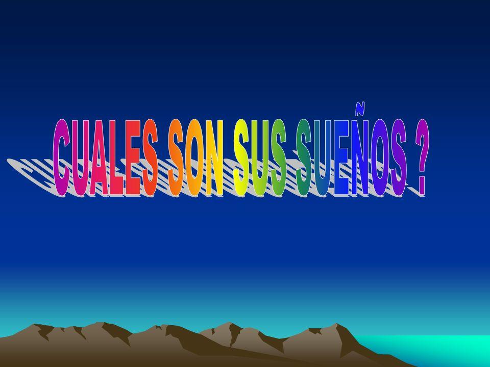 CUALES SON SUS SUEÑOS