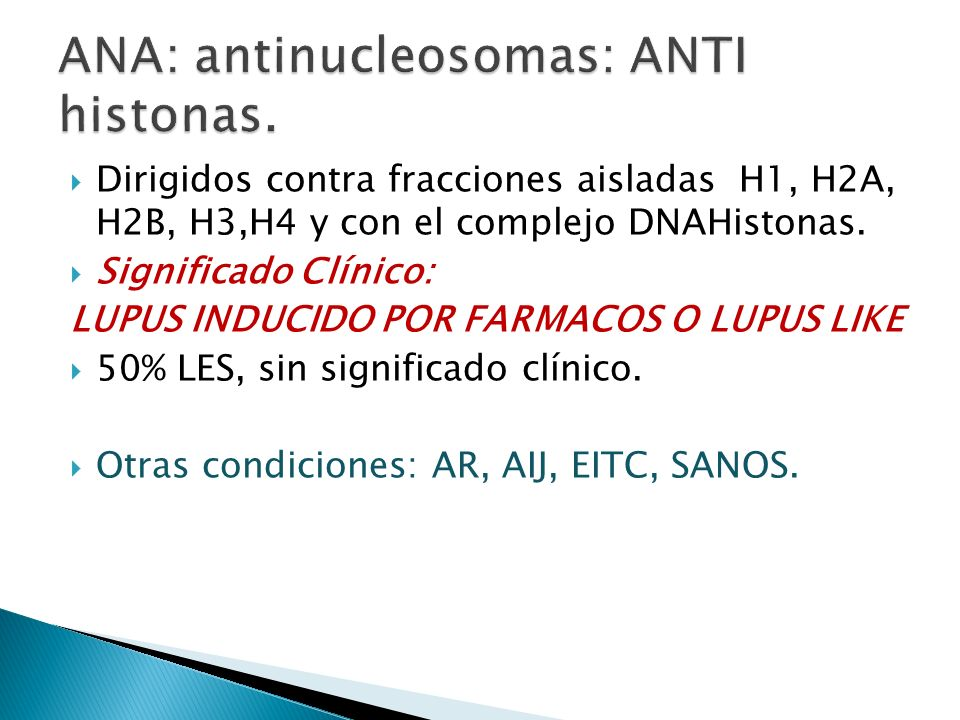 ANA: antinucleosomas: ANTI histonas.