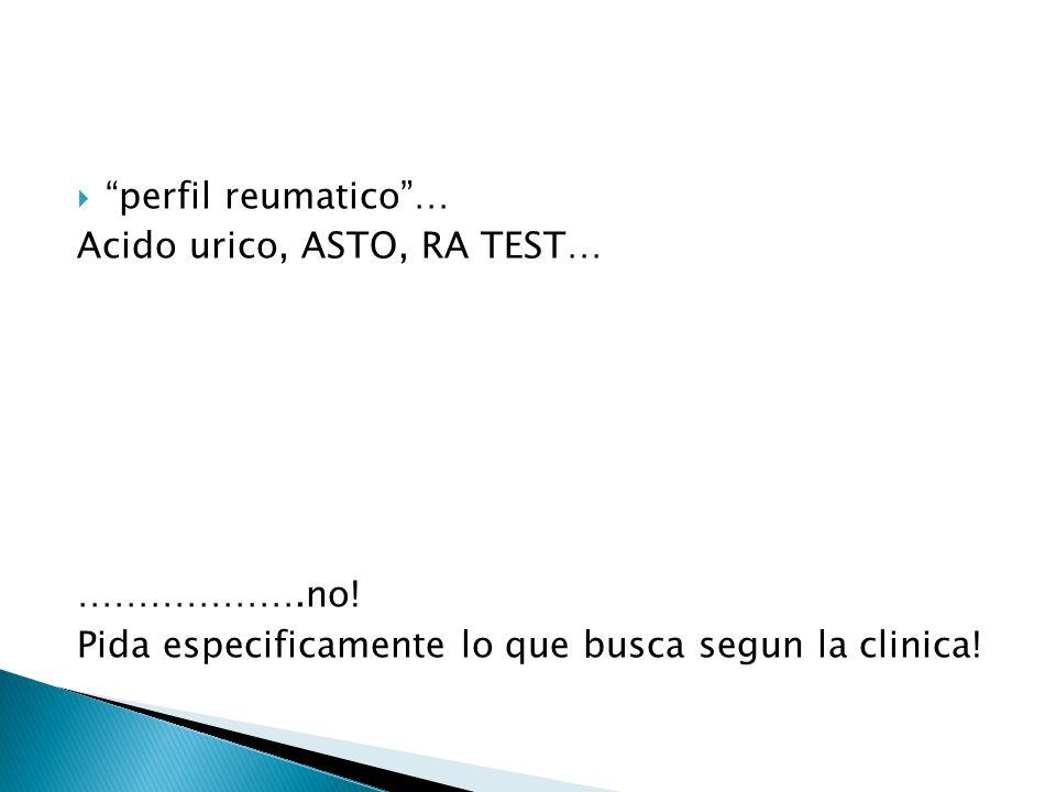 perfil reumatico … Acido urico, ASTO, RA TEST… ……………….no.