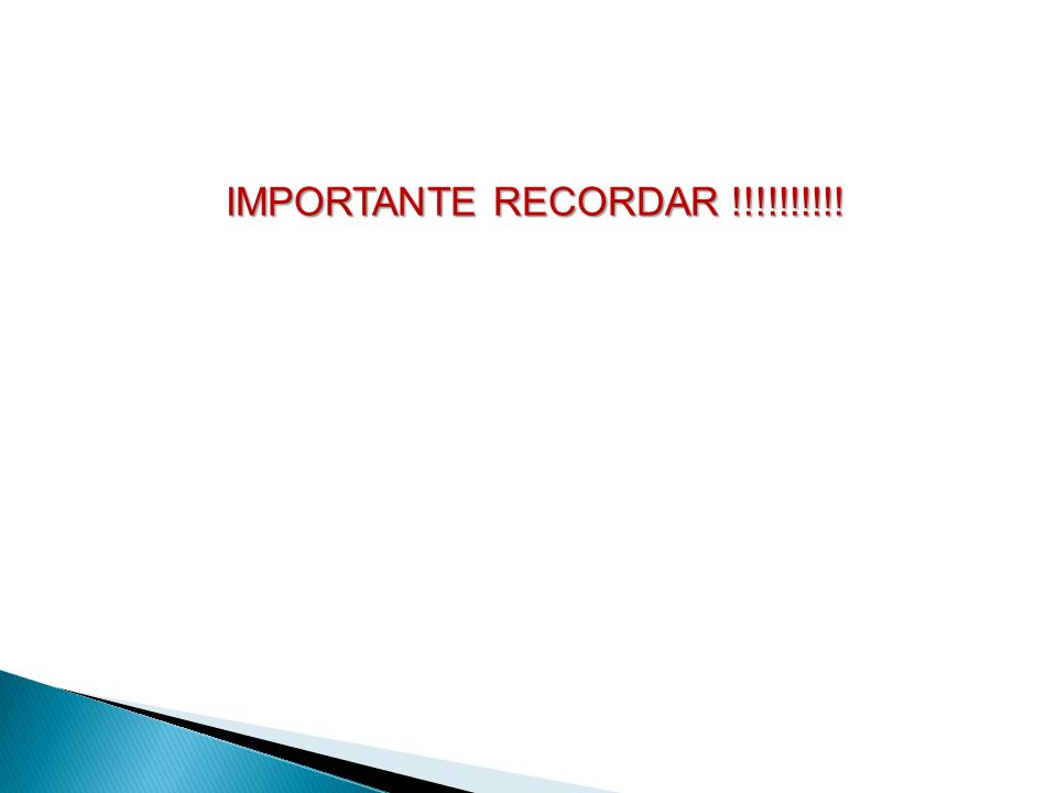 IMPORTANTE RECORDAR !!!!!!!!!!