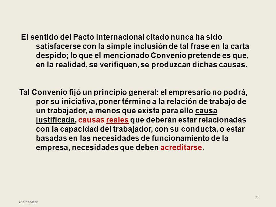 El sentido del Pacto internacional citado nunca ha sido satisfacerse con la simple inclusión de tal frase en la carta despido; lo que el mencionado Convenio pretende es que, en la realidad, se verifiquen, se produzcan dichas causas.