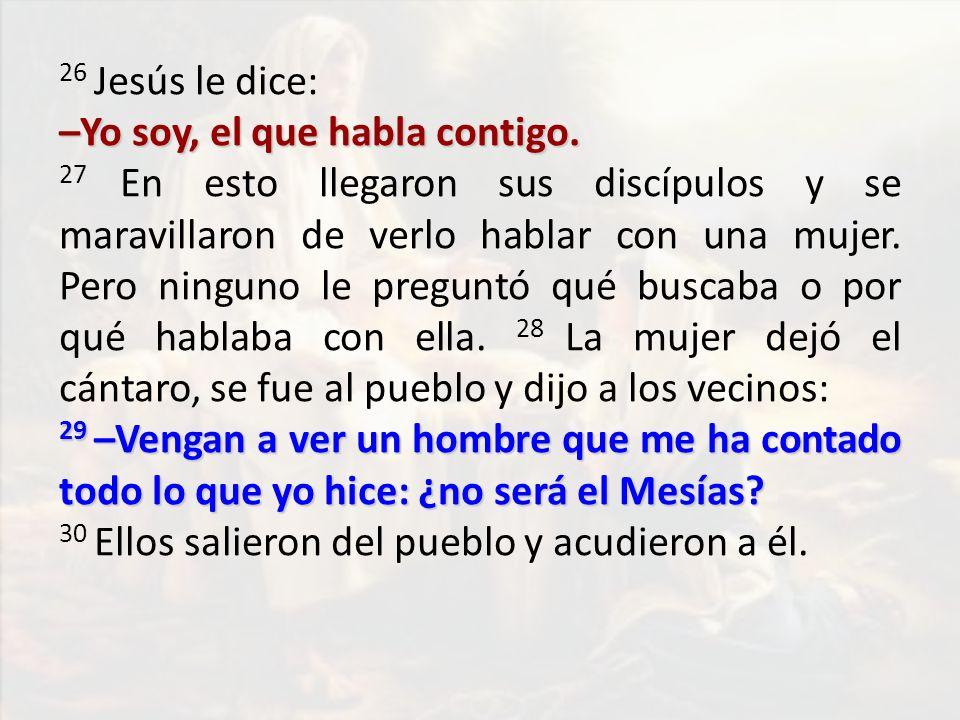 26 Jesús le dice: –Yo soy, el que habla contigo.