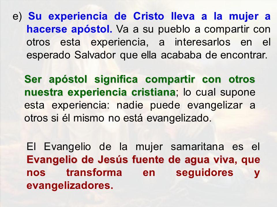 e) Su experiencia de Cristo lleva a la mujer a hacerse apóstol