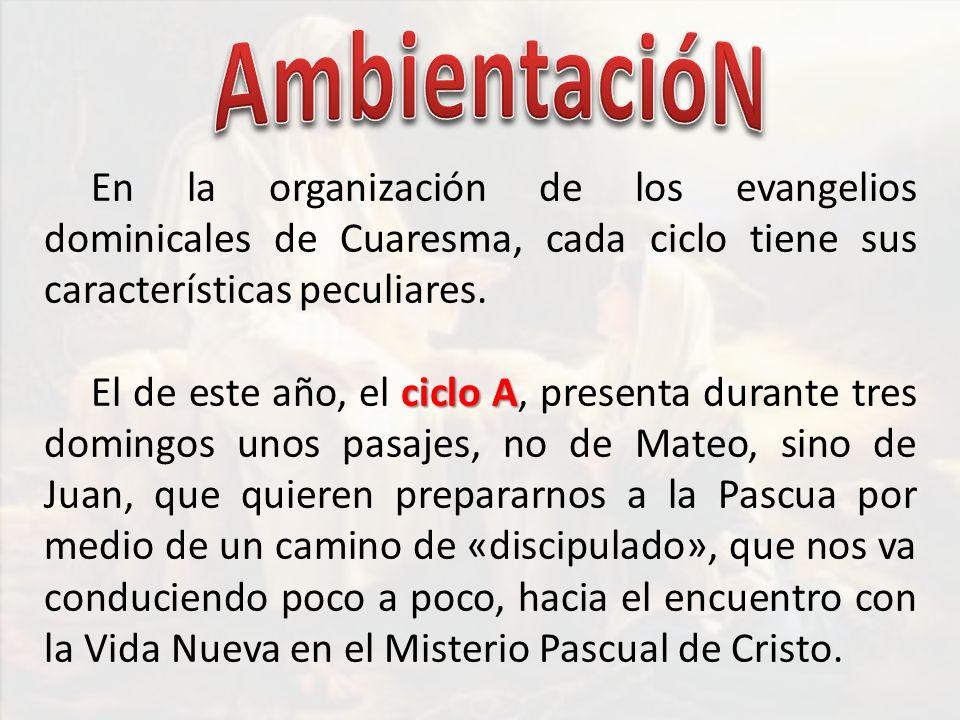 AmbientacióN En la organización de los evangelios dominicales de Cuaresma, cada ciclo tiene sus características peculiares.