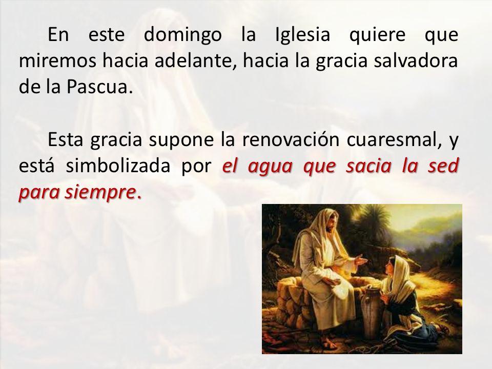 En este domingo la Iglesia quiere que miremos hacia adelante, hacia la gracia salvadora de la Pascua.
