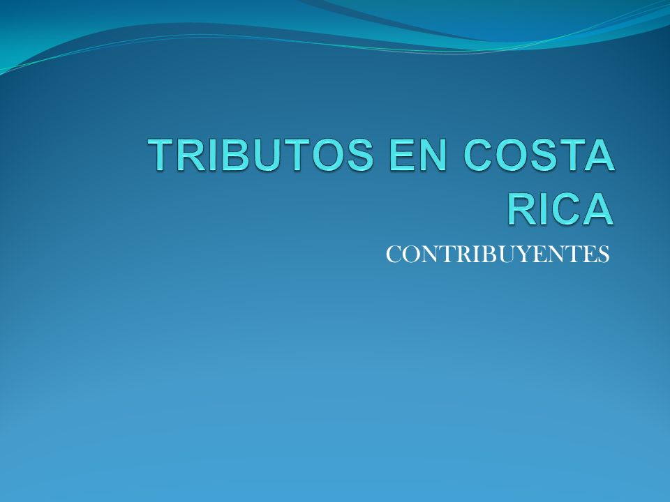 TRIBUTOS EN COSTA RICA CONTRIBUYENTES