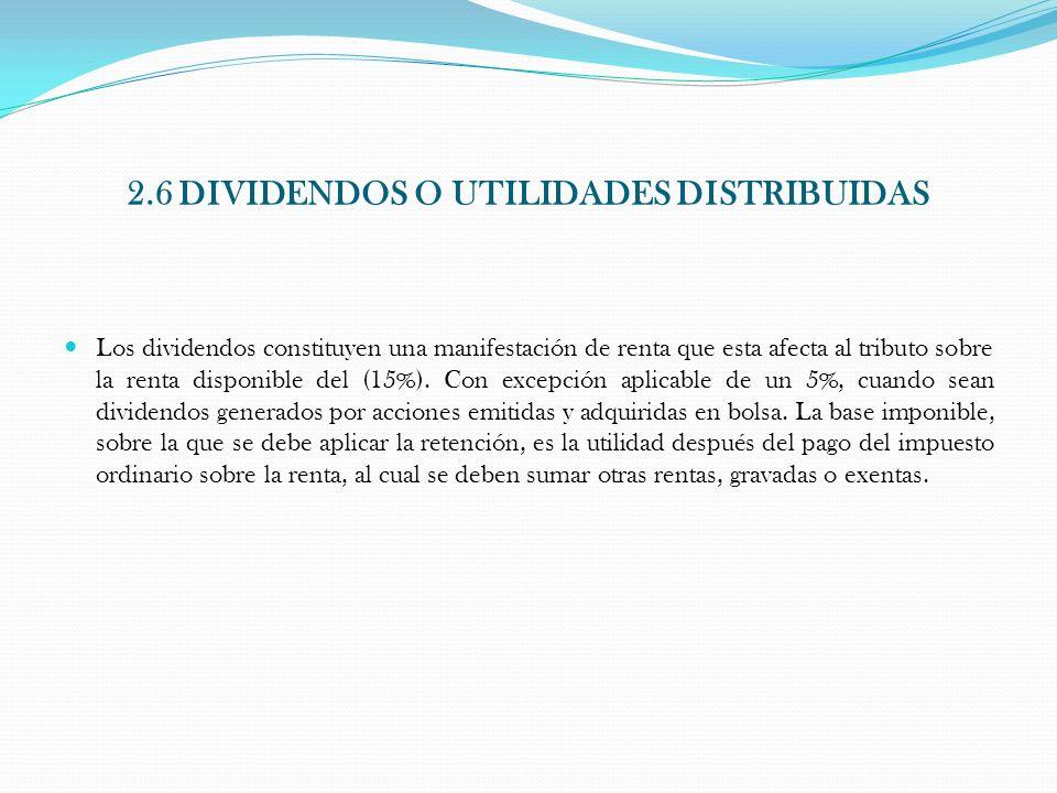 2.6 DIVIDENDOS O UTILIDADES DISTRIBUIDAS