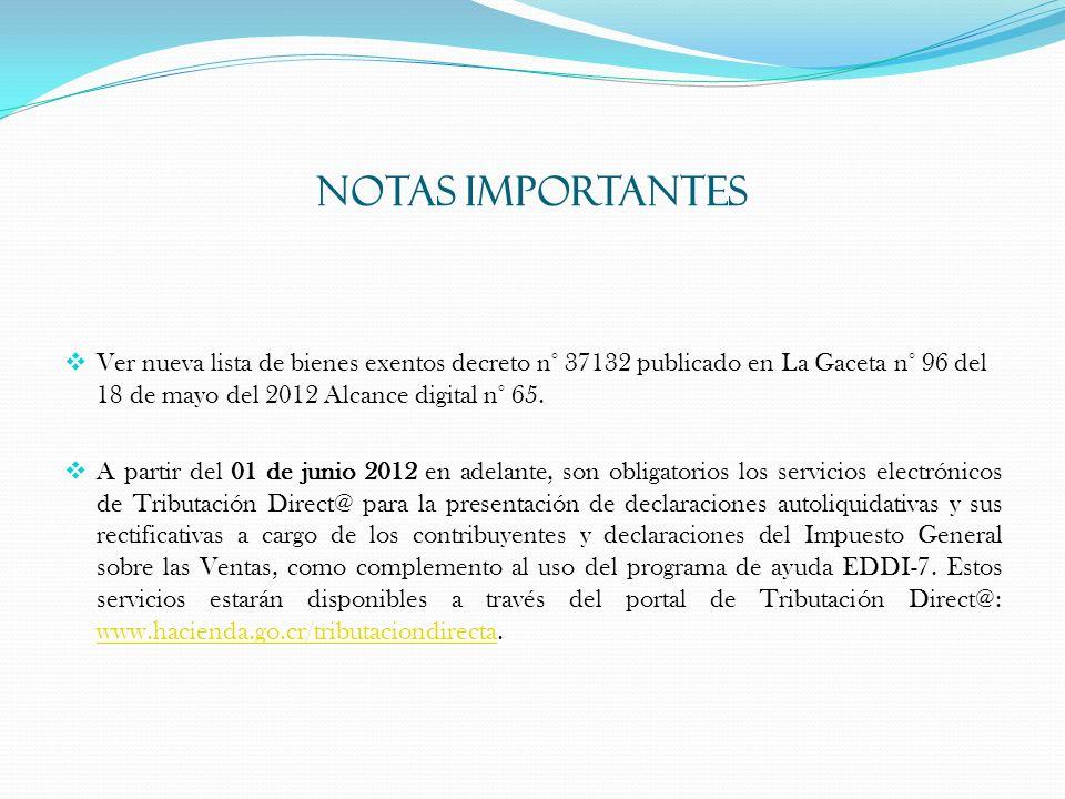 NOTAS IMPORTANTES Ver nueva lista de bienes exentos decreto n° 37132 publicado en La Gaceta n° 96 del 18 de mayo del 2012 Alcance digital n° 65.