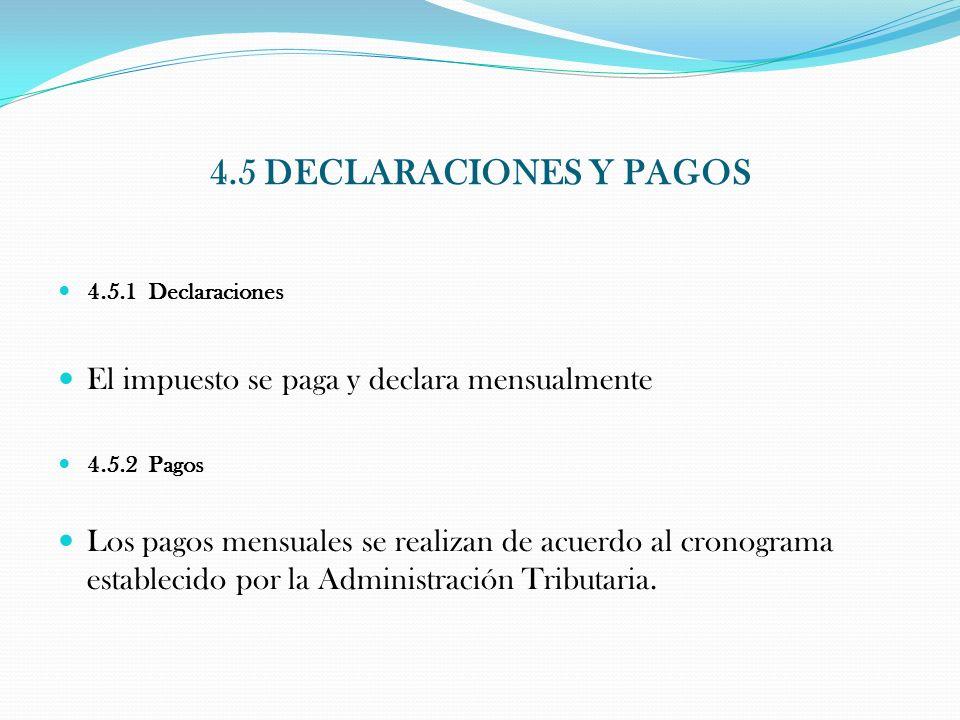 4.5 DECLARACIONES Y PAGOS El impuesto se paga y declara mensualmente